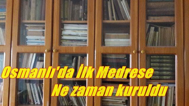 Osmanlı'da İlk Medrese Ne Zaman Açıldı