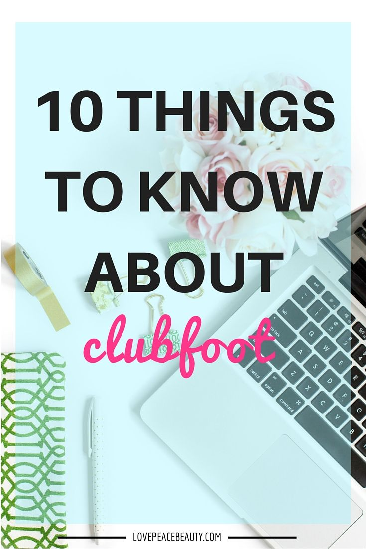 10 Things To Know About Clubfoot. What's it like to be a clubfoot parent? How can I support someone with clubfoot? Here are 10 things to know about clubfoot