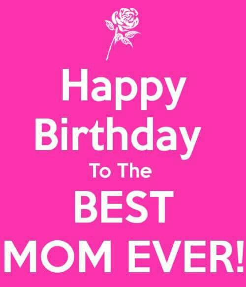 Happy Birthday to the Best Mom Ever
