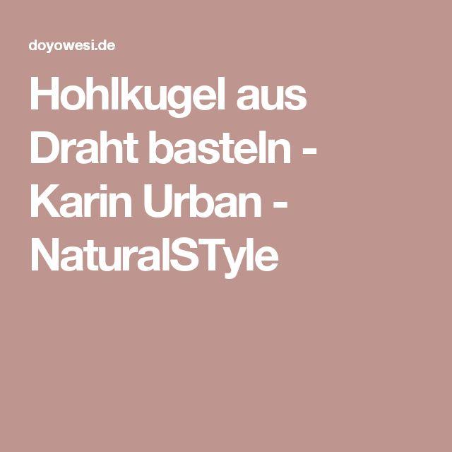 Hohlkugel aus Draht basteln - Karin Urban - NaturalSTyle