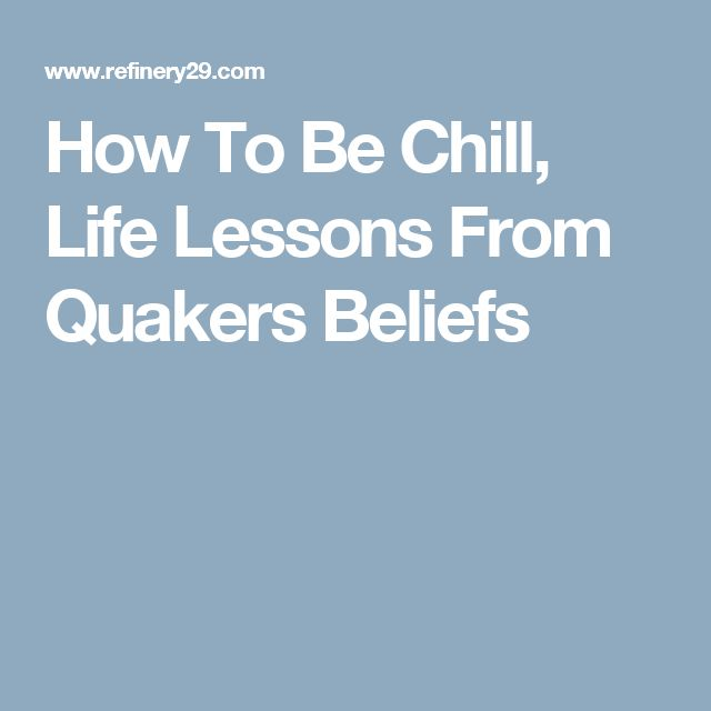 How To Be Chill, Life Lessons From Quakers Beliefs