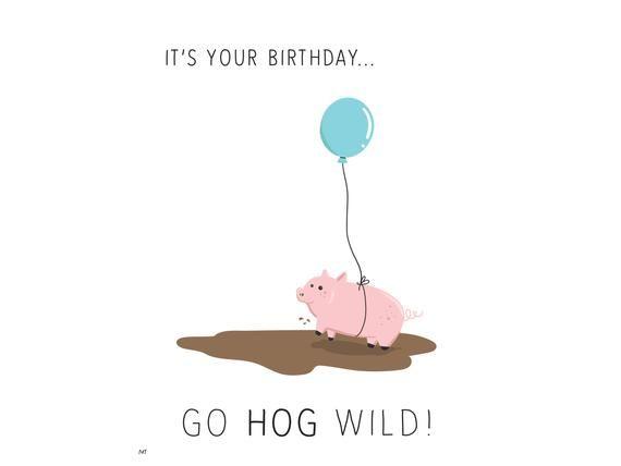 Funny Pig Birthday Card Go Hog Wild Printable Etsy Funny Happy Birthday Greetings Birthday Cards For Friends Pig Birthday