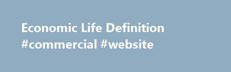 Economic Life Definition #commercial #website http://commercial.remmont.com/economic-life-definition-commercial-website/  #commercial life definition # Economic Life What is 'Economic Life' Economic life is the expected period of time during which an asset is useful to the average owner. The economic life of an asset could be different than its actual physical life. Estimating the economic life of an asset is important for businesses so that […]