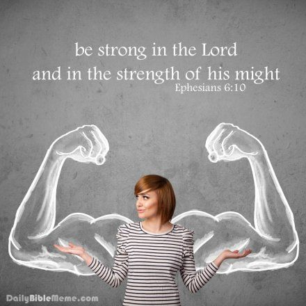 "Ephesians 6:10 ""be strong in the Lord and in the strength of his might"" I DailyBibleMeme.com"