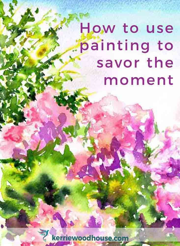 Learn How To Use Painting To Savor The Moment And Why Its So Good