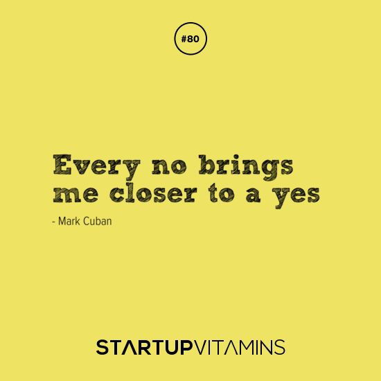 Every no brings me closer to a yes -Mark Cuban #sales #tips