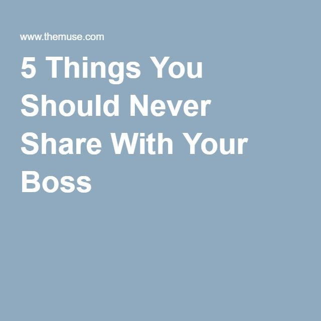 5 Things You Should Never Share With Your Boss