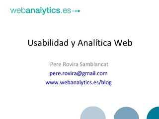 usabilidad-y-analitica-web-presentation by Pere Rovira via Slideshare
