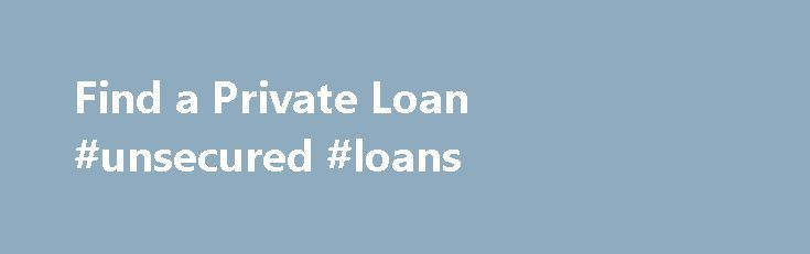 Find a Private Loan #unsecured #loans http://loan.remmont.com/find-a-private-loan-unsecured-loans/  #private loan # Find a Private Loan For more than 30 years, Nelnet has helped students finance their education That's why we've partnered with several reputable lenders to offer private student loans. These loans are for students needing to fill the gaps not met by federal financial aid, or who may be looking to refinance…The post Find a Private Loan #unsecured #loans appeared first on Loan.