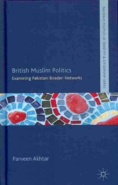 British Muslim Politics: Examining Pakistani Biraderi Networks