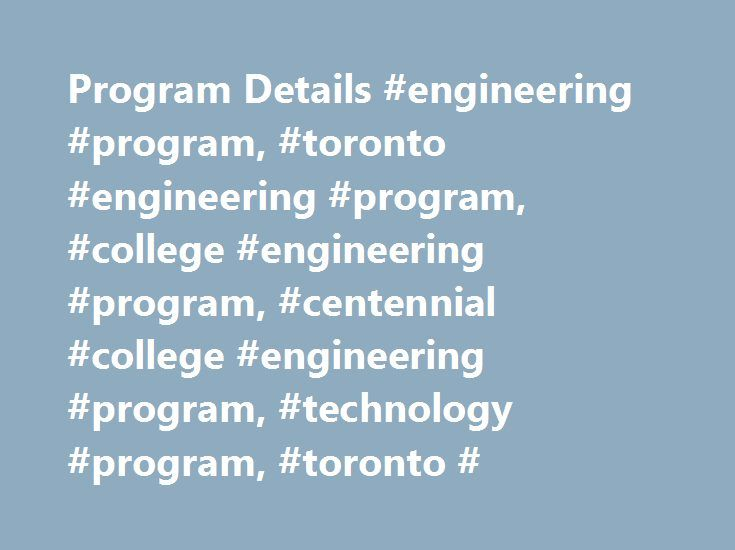 Program Details #engineering #program, #toronto #engineering #program, #college #engineering #program, #centennial #college #engineering #program, #technology #program, #toronto # http://uk.remmont.com/program-details-engineering-program-toronto-engineering-program-college-engineering-program-centennial-college-engineering-program-technology-program-toronto/  # Biotechnology This Biotechnology program is a nationally-accredited offering that prepares you to work as a bench technician (in…