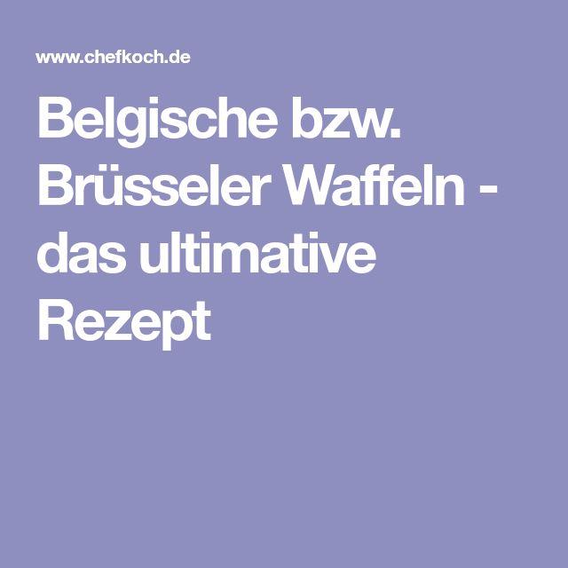 Belgische bzw. Brüsseler Waffeln - das ultimative Rezept