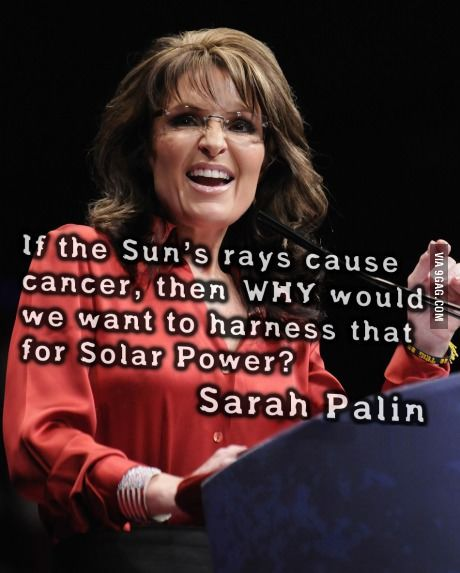 She can see the sun from her back porch in Alaska...proof that it can fry a brain too !!!