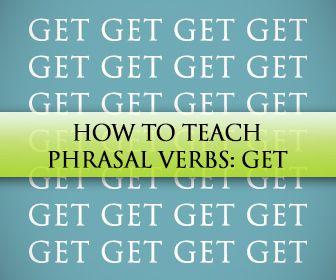 How to Teach Phrasal Verbs [Get]