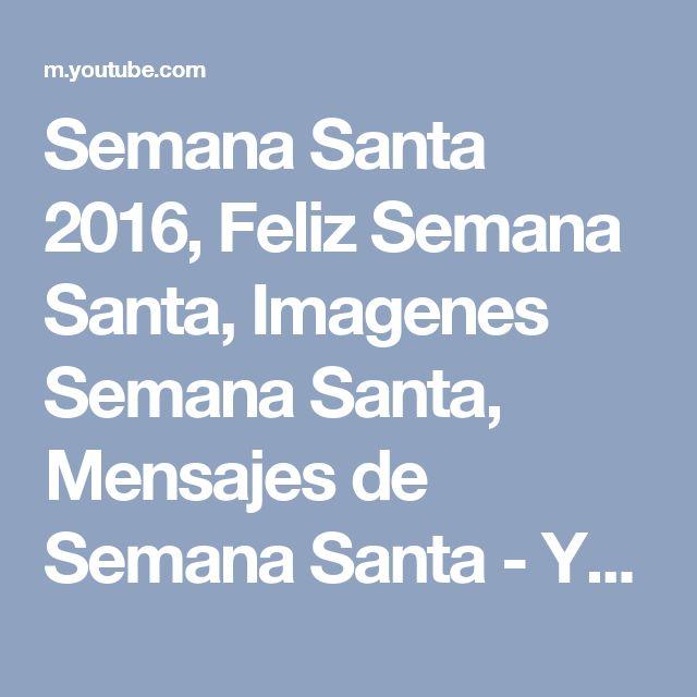 Semana Santa 2016, Feliz Semana Santa, Imagenes Semana Santa, Mensajes de Semana Santa - YouTube