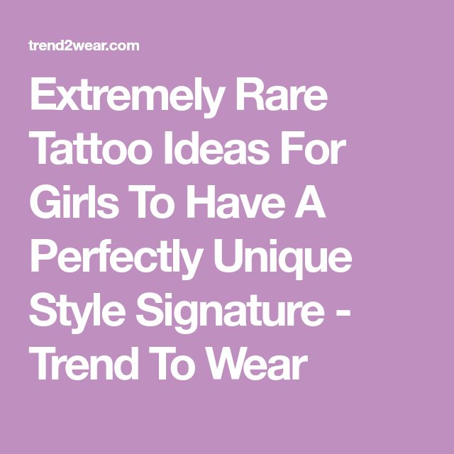 Extremely Rare Tattoo Ideas For Girls To Have A Perfectly Unique Style Signature - Trend To Wear