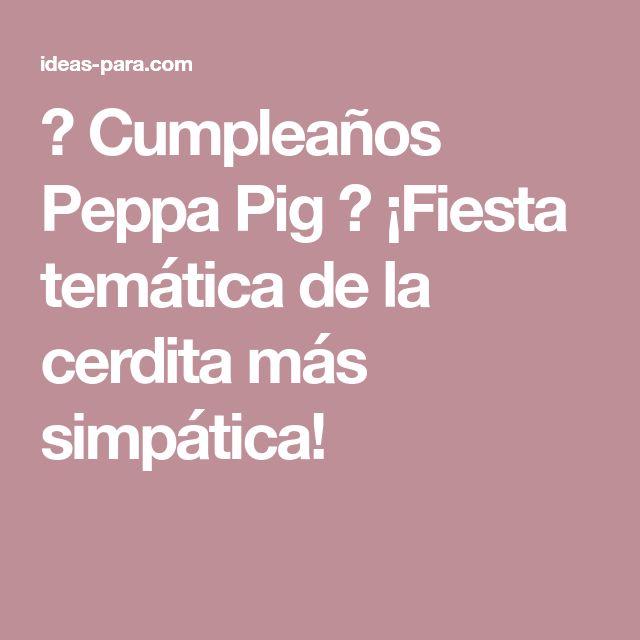 ▷ Cumpleaños Peppa Pig ⇒ ¡Fiesta temática de la cerdita más simpática!