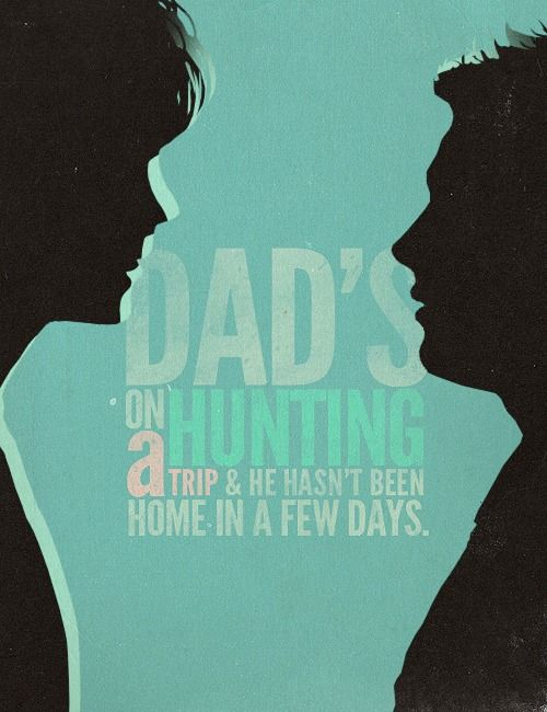 "-Remember those days when every episode started with ""Dad's on a hunting trip ... and he hasn't been home in a few days.""?"