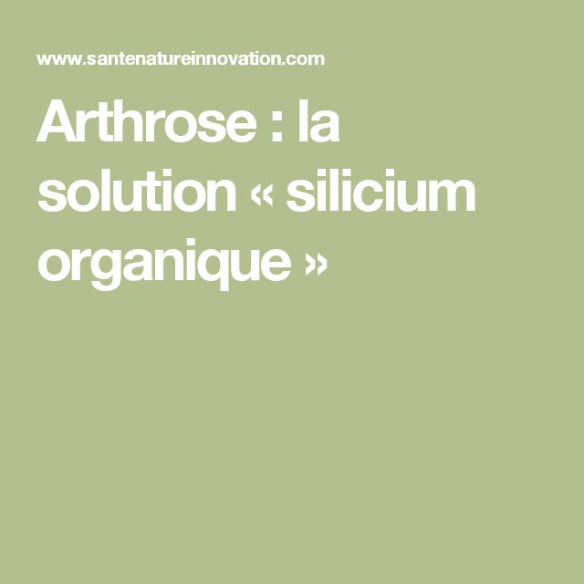 Arthrose : la solution « silicium organique »