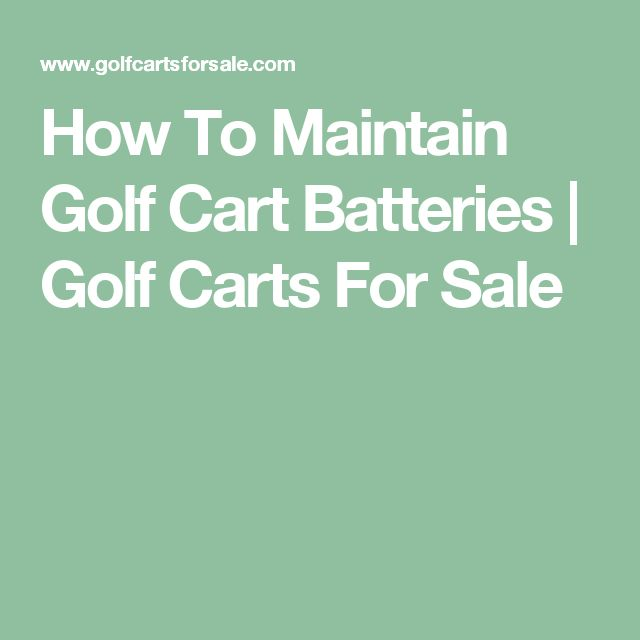 How To Maintain Golf Cart Batteries | Golf Carts For Sale