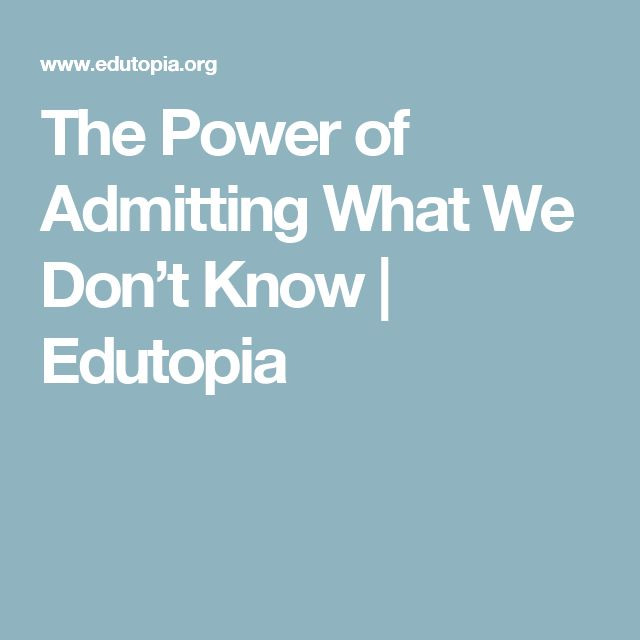 The Power of Admitting What We Don't Know | Edutopia