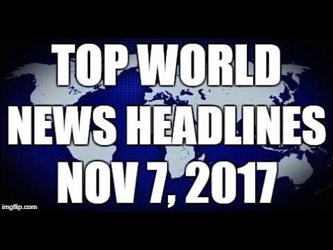 ⚠️BREAKING WORLD NEWS HEADLINES NOV 7, 2017 ⚠️