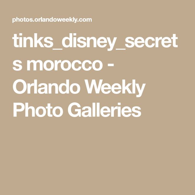 tinks_disney_secrets morocco - Orlando Weekly Photo Galleries