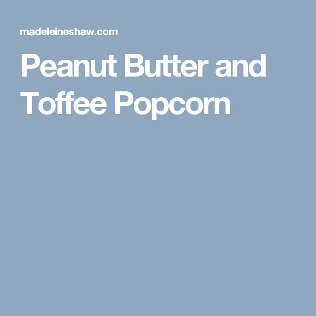 Peanut Butter and Toffee Popcorn