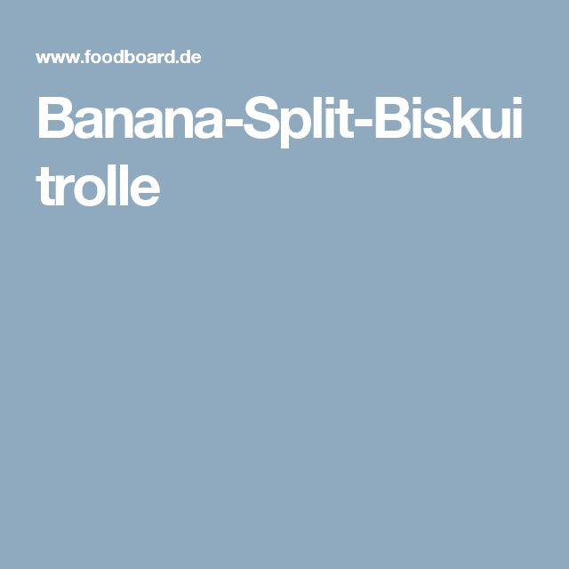 Banana-Split-Biskuitrolle
