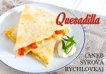 Quesadilla se sýrem a dalšími slastmi