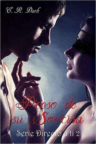 """Punto de lectura... y más: RESEÑA DE """"PRESO DE SU SONRISA"""", SEGUNDA ENTREGA DE LA SERIE """"DIRECTO A TI"""" DE E.R. DARK"""
