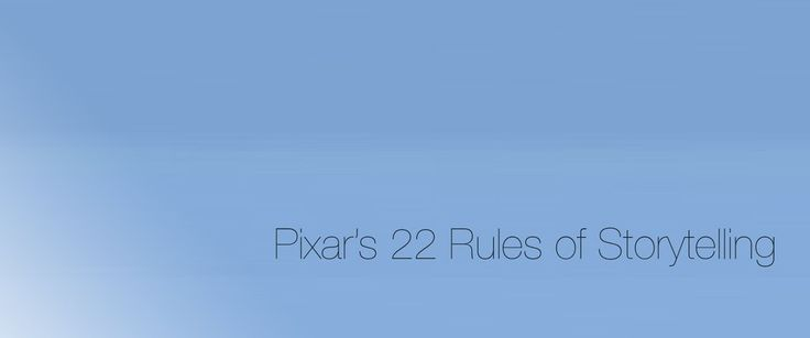 Pixar's 22 Rules of Storytelling - Imgur