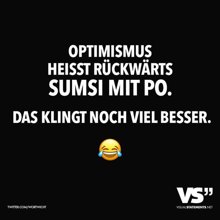 Optimismus heisst Rückwärts Sumsi mit Po. Das klingt noch viel besser. - VISUAL STATEMENTS®