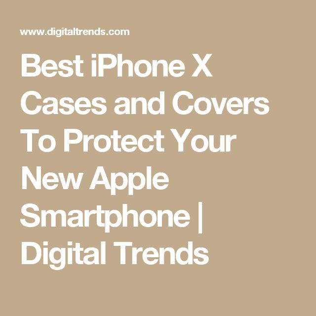 Best iPhone X Cases and Covers To Protect Your New Apple Smartphone | Digital Trends