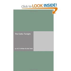 The Celtic Twilight: W. B. (William Butler) Yeats: 9781406904420: Amazon.com: Books