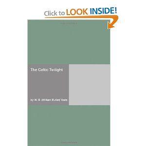 The Celtic Twilight: W. B. (William Butler) Yeats: 9781406904420: Amazon.com: Books