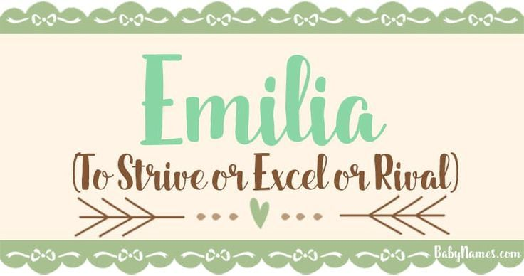 The name Emilia means To Strive Or Excel Or Rival and is ...