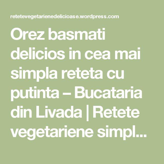 Orez basmati delicios in cea mai simpla reteta cu putinta – Bucataria din Livada | Retete vegetariene simple, delicioase si sanatoase