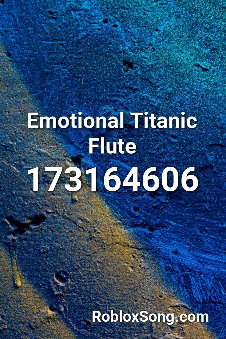 Emotional Titanic Flute Roblox Id Roblox Music Codes In 2020