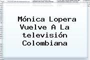 http://tecnoautos.com/wp-content/uploads/imagenes/tendencias/thumbs/monica-lopera-vuelve-a-la-television-colombiana.jpg Caracol Tv. Mónica Lopera vuelve a la televisión colombiana, Enlaces, Imágenes, Videos y Tweets - http://tecnoautos.com/actualidad/caracol-tv-monica-lopera-vuelve-a-la-television-colombiana/