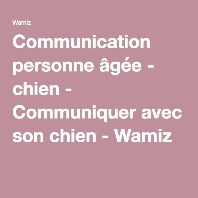 Communication personne âgée - chien - Communiquer avec son chien - Wamiz