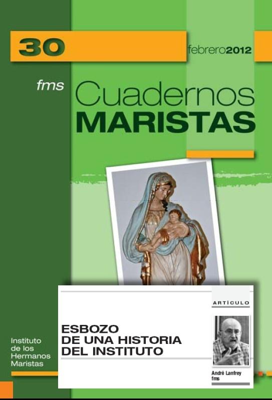 Esbozo de la HISTORIA MARISTA. Artículo del Hno.André Lanfrey en CUADERNOS MARISTAS, Nº 30. Muy interesante.