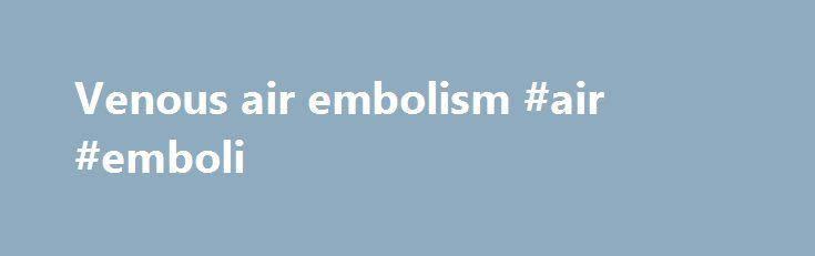 Venous air embolism #air #emboli http://illinois.nef2.com/venous-air-embolism-air-emboli/  # Venous air embolism Definition As high as 76% (by TEE) or 40% by precordial Doppler (less sensitive than TEE) in patients undergoing posterior fossa procedures in the sitting position. Incidence is lower in p-fossa procedures not in the sitting position. Even lower but still possible in cervical laminectomy. Most commonly in tumors near the posterior saggital sinus. Can occur in peds craniosynostosis…