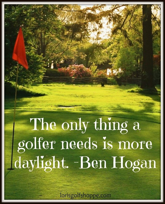 If only we could ask for more daylight! Find the best #golf quotes at #lorisgolfshoppe