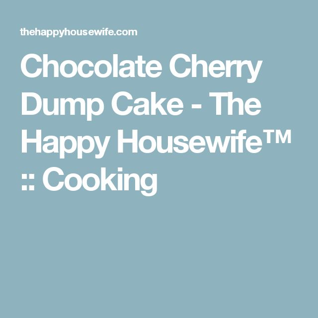 Chocolate Cherry Dump Cake - The Happy Housewife™ :: Cooking