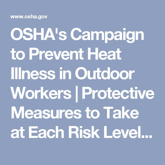 OSHA's Campaign to Prevent Heat Illness in Outdoor Workers | Protective Measures to Take at Each Risk Level - Actions for High Risk Conditions: Heat Index is 103 degrees F to 115 degrees F | Occupational Safety and Health Administration