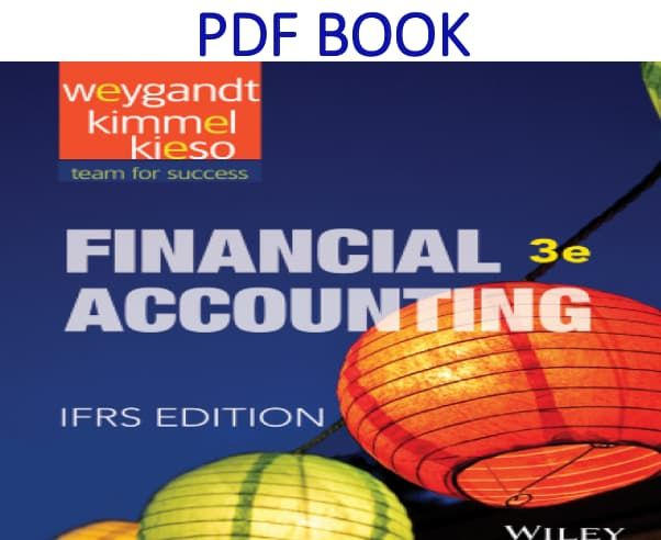 Financial Accounting Ifrs 3rd Edition Pdf Book By Jerry J Weygandt Paul D Kimmel Donald E Kieso In 2021 Financial Accounting Accounting Financial