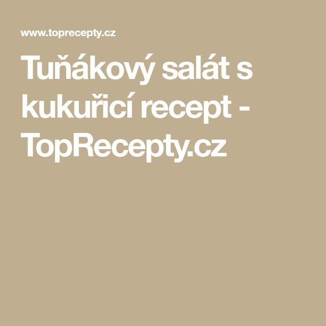 Tuňákový salát s kukuřicí recept - TopRecepty.cz