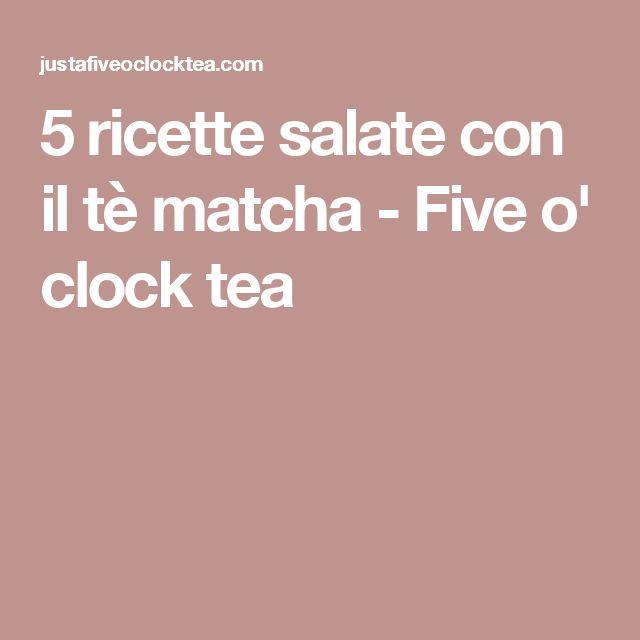 5 ricette salate con il tè matcha - Five o' clock tea