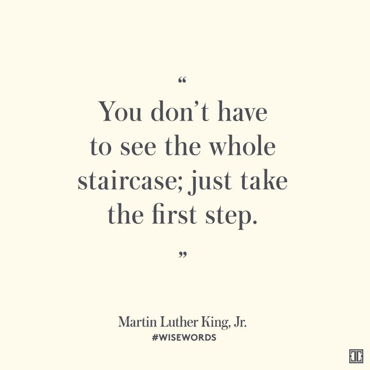 """You don't have to see the whole staircase; just take the first step."" — Martin Luther King, Jr. #WiseWords"